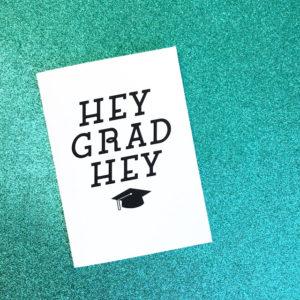 HEY GRAD HEY (FREE PRINTABLE)
